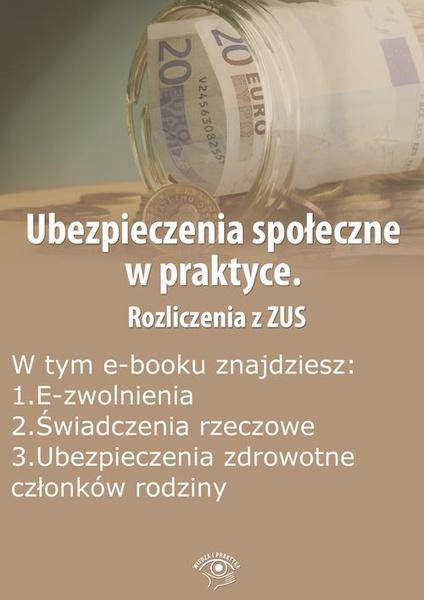 Ubezpieczenia społeczne w praktyce. Rozliczenia z ZUS, wydanie lipiec 2014 r.