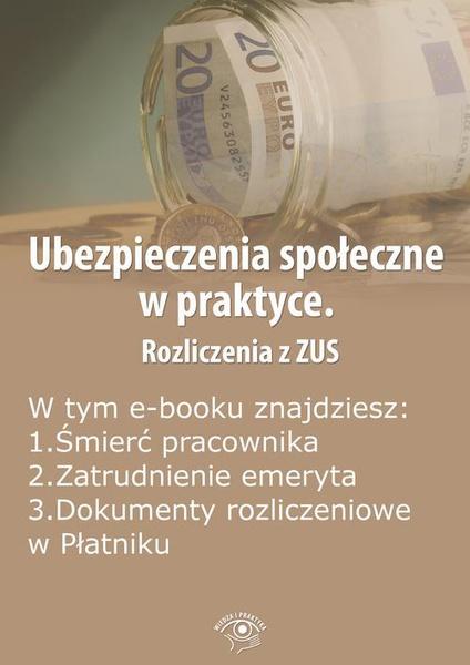 Ubezpieczenia społeczne w praktyce. Rozliczenia z ZUS, wydanie listopad 2014 r.