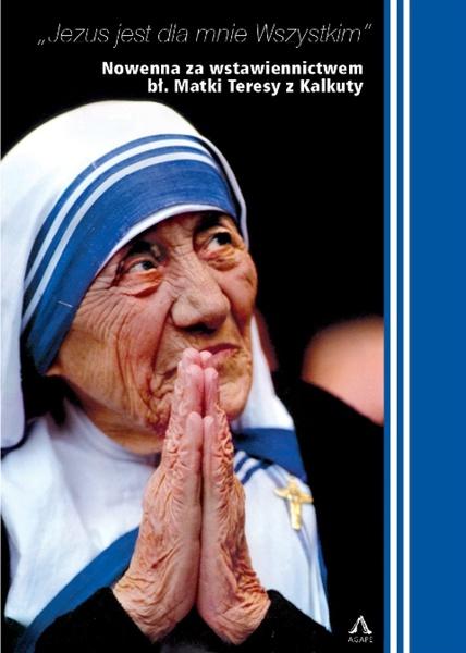 Jezus jest dla mnie wszystkim. Nowenna bł. Matki Teresy z Kalkuty