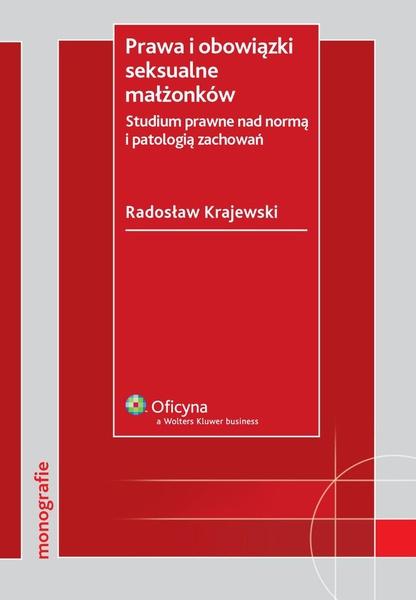 Prawa i obowiązki seksualne małżonków. Studium prawne nad normą i patologią zachowań