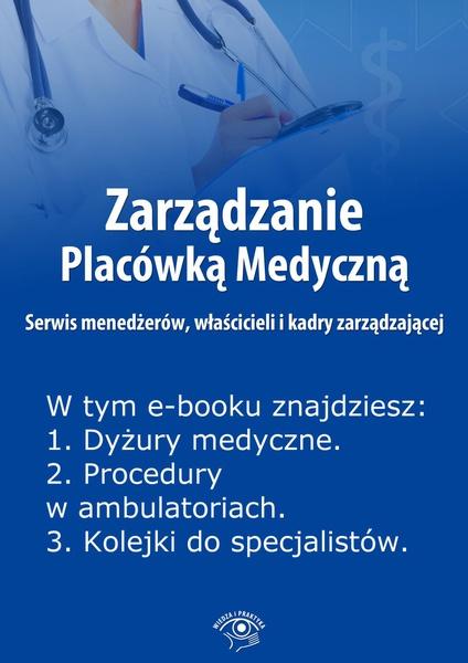 Zarządzanie Placówką Medyczną. Serwis menedżerów, właścicieli i kadry zarządzającej. Wydanie marzec 2014 r.