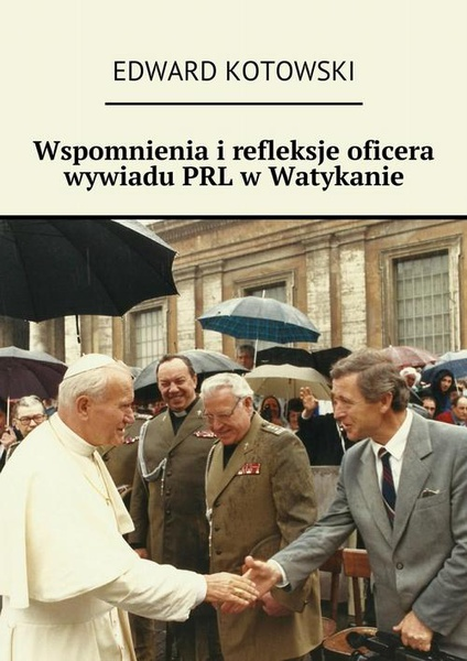 Wspomnienia i refleksje oficera wywiadu PRL w Watykanie