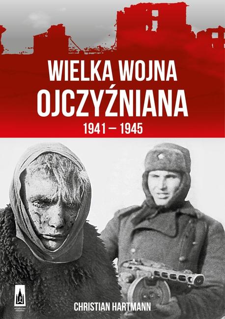 Wielka Wojna Ojczyźniana 1941-1945 - Christian Hartmann