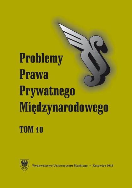 """""""Problemy Prawa Prywatnego Międzynarodowego"""". T. 10"""