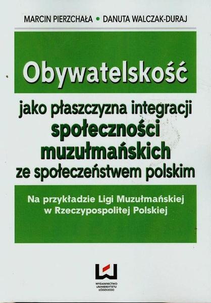 Obywatelskość jako płaszczyzna integracji społeczności muzułmańskich ze społeczeństwem polskim