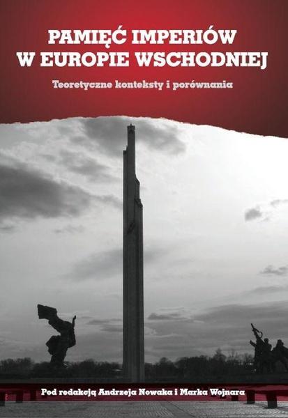 Pamięć imperiów w Europie Wschodniej. Teoretyczne konteksty i porównania