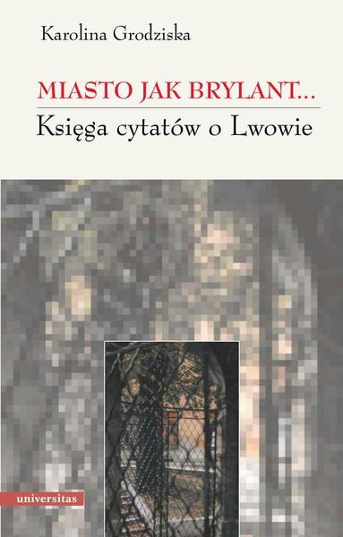 Miasto jak brylant ... Księga cytatów o Lwowie