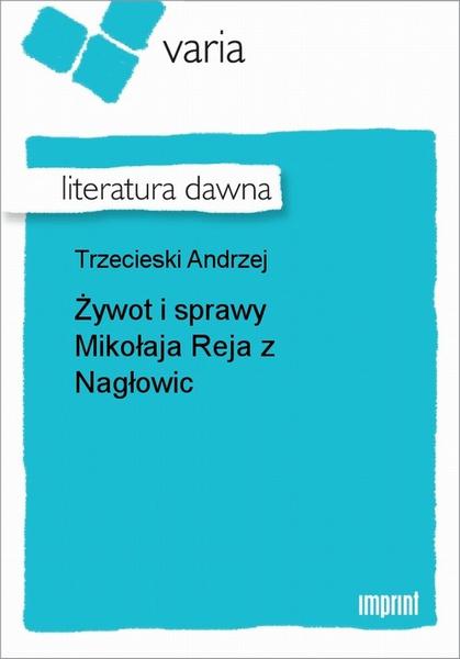 Żywot i sprawy Mikołaja Reja z Nagłowic