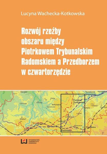 Rozwój rzeźby obszaru między Piotrkowem Trybunalskim, Radomskiem a Przedborzem w czwartorzędzie