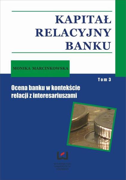 Kapitał relacyjny banku. Ocena banku w kontekście relacji z interesariuszami. Tom 3