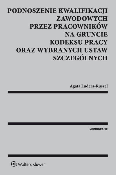 Podnoszenie kwalifikacji zawodowych przez pracowników na gruncie kodeksu pracy oraz wybranych ustaw szczególnych