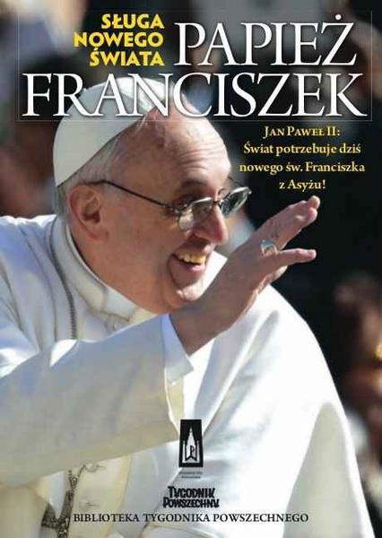Papież Franciszek. Sługa nowego świata