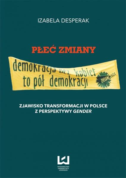 Płeć zmiany. Zjawisko transformacji w Polsce z perspektywy gender