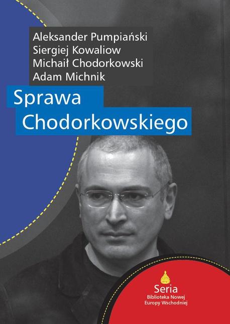 Sprawa Chodorkowskiego - Siergiej Kowaliow,Adam Michnik,Aleksander Pumpiański,Michaił Chodorkowski