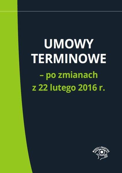 Umowy terminowe – po zmianach z 22 lutego 2016 r.