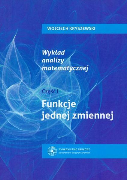 Wykład analizy matematycznej cz. 1. Funkcje jednej zmiennej