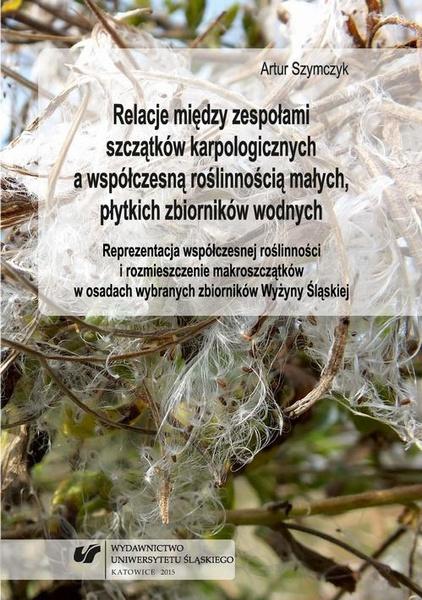 Relacje między zespołami szczątków karpologicznych a współczesną roślinnością małych, płytkich zbiorników wodnych