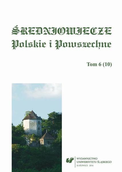 """""""Średniowiecze Polskie i Powszechne"""". T. 6 (10)"""
