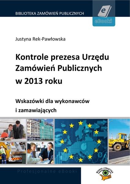 Kontrole prezesa Urzędu Zamówień Publicznych w 2013 roku. Wskazówki dla wykonawców i zamawiających