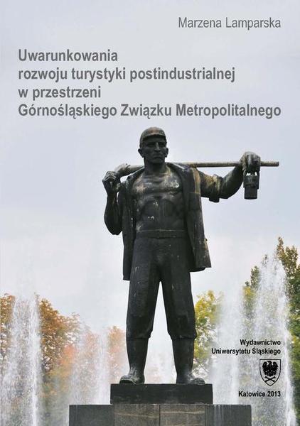 Uwarunkowania rozwoju turystyki postindustrialnej w przestrzeni Górnośląskiego Związku Metropolitalnego