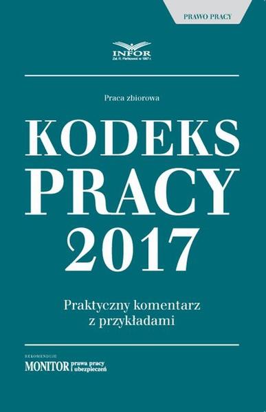 Kodeks pracy 2017 Praktyczny komentarz z przykładami