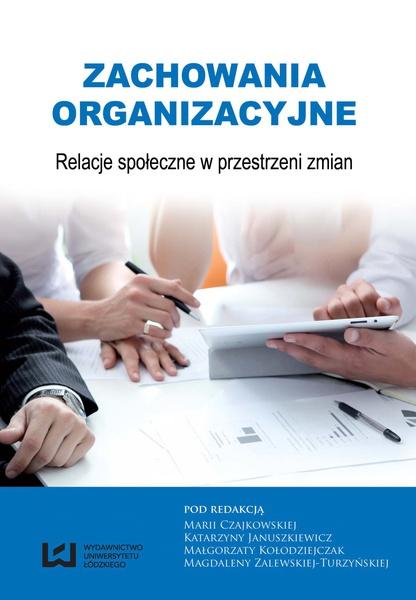 Zachowania organizacyjne. Relacje społeczne w przestrzeni zmian