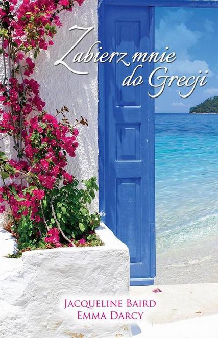 Zabierz mnie do Grecji - Emma Darcy,Jacqueline Baird