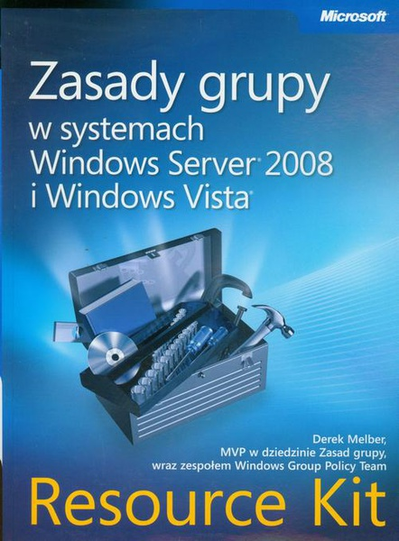 Zasady grupy w systemach Windows Server 2008 i Windows Vista Resource Kit