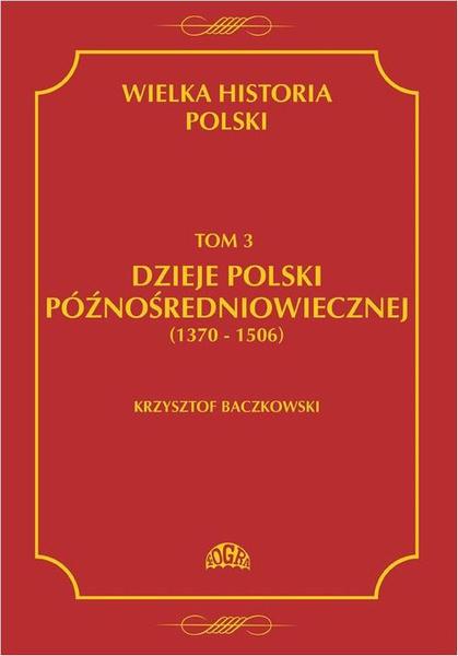 Wielka historia Polski Tom 3 Dzieje Polski późnośredniowiecznej (1370-1506)