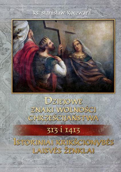 Dziejowe znaki wolności chrześcijaństwa 313 i 1413