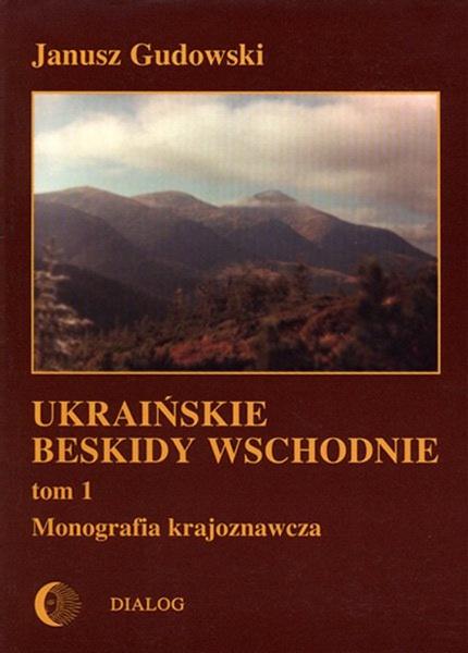 Ukraińskie Beskidy Wschodnie Tom I. Monografia krajoznawcza
