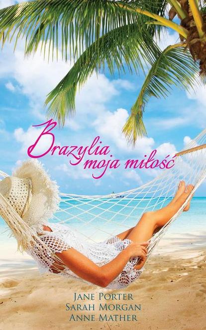 Brazylia, moja miłość - Sarah Morgan,Jane Porter,Anne Mather