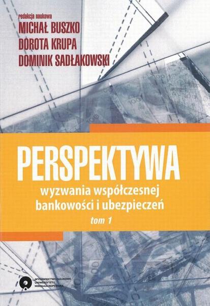 Perspektywa. Wyzwania współczesnej bankowości i ubezpieczeń. Tom 1