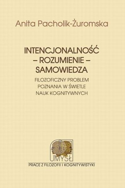 Intencjonalność - rozumienie - samowiedza. Filozoficzny problem poznania w świetle nauk kognitywnych