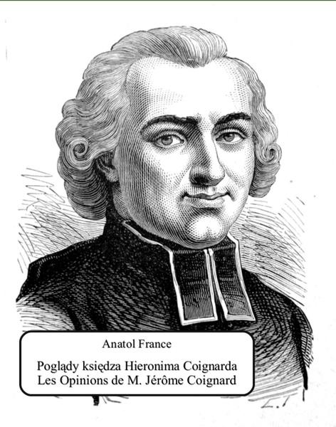 Poglądy księdza Hieronima Coignarda. Les Opinions de M. Jérôme Coignard