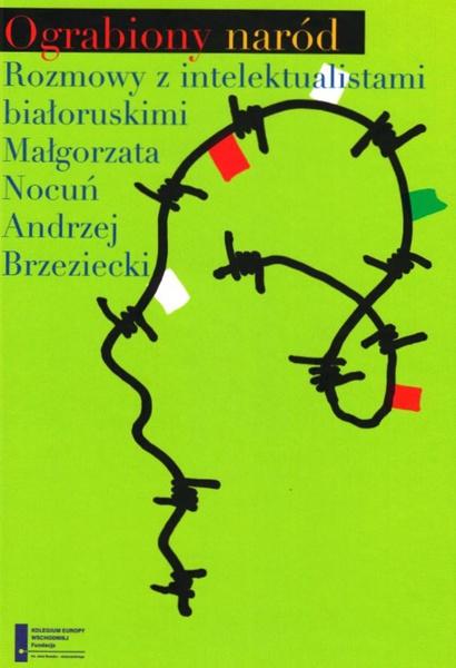Ograbiony naród. Rozmowy z intelektualistami białoruskimi