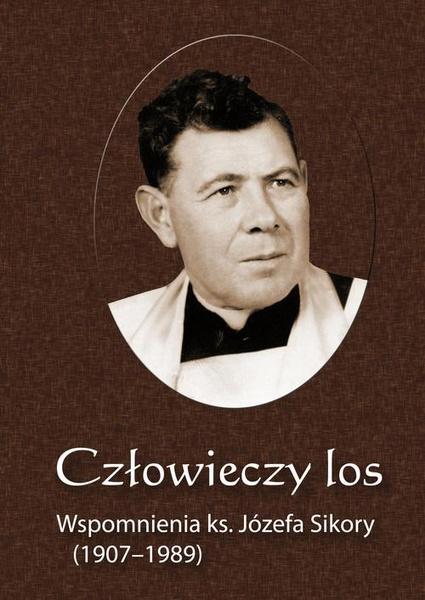Człowieczy los. Wspomnienia ks. Józefa Sikory (1907-1989)