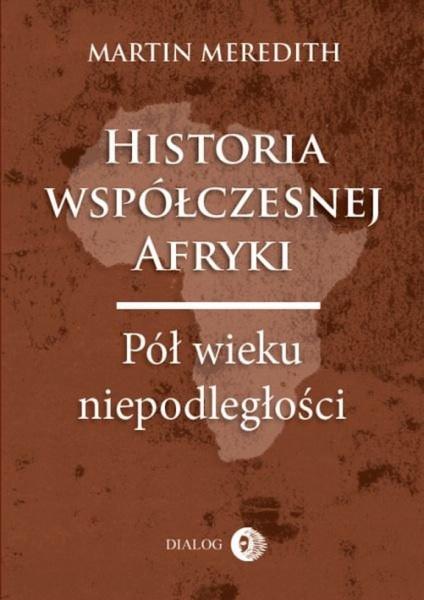 Historia współczesnej Afryki. Pół wieku niepodległości