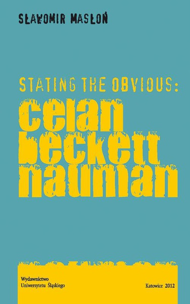 Stating the Obvious: Celan - Beckett - Nauman