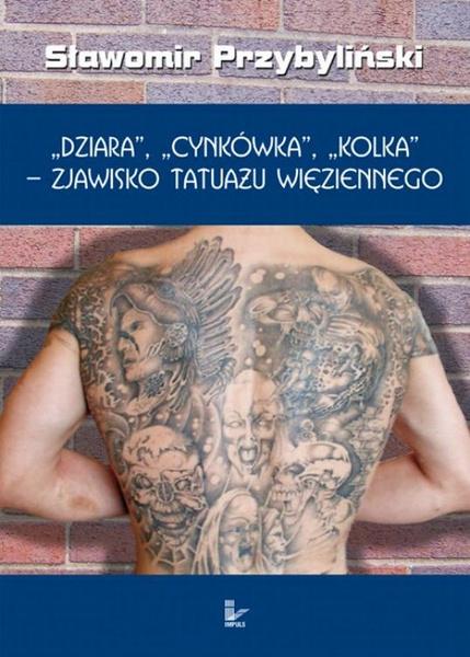 DZIARA, CYNKÓWKA, KOLKA - zjawisko tatuażu więziennego