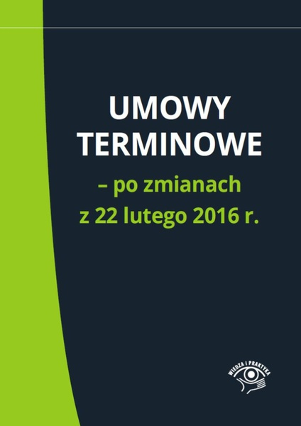 Umowy terminowe - po zmianach z 22 lutego 2016 r.