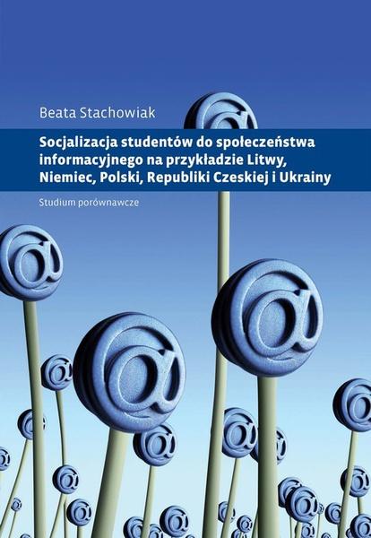 Socjalizacja studentów do społeczeństwa informacyjnego na przykładzie Litwy, Niemiec, Polski, Republiki Czeskiej i Ukrainy