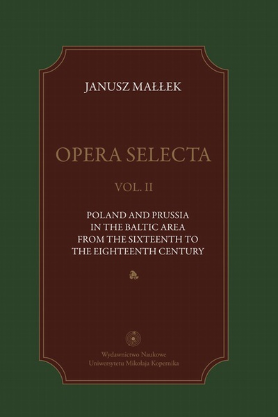 Opera selecta, t. II: Poland, Prussia in the Baltic area from the sixteenth to the eighteenth century