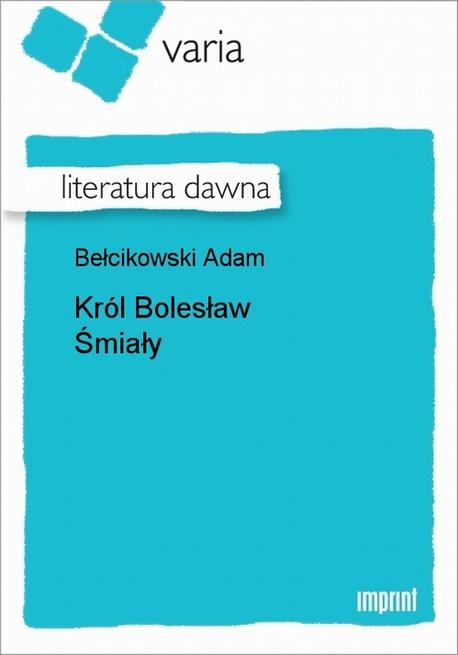 Król Bolesław Śmiały - Adam Bełcikowski