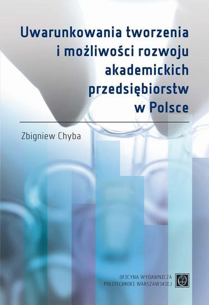 Uwarunkowania tworzenia i możliwości rozwoju akademickich przedsiębiorstw w Polsce