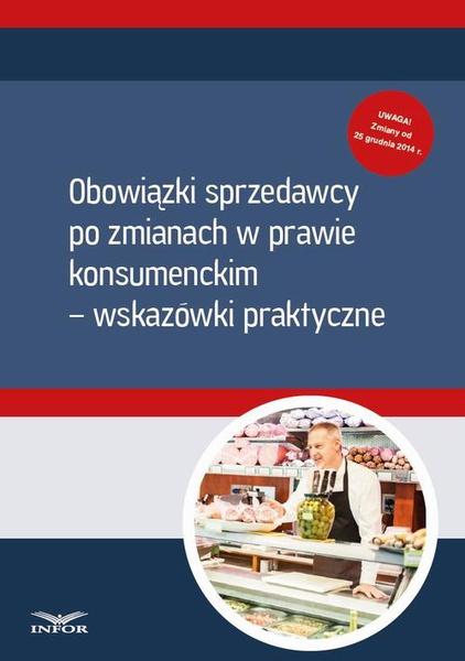 Obowiązki sprzedawcy po zmianach w prawie  konsumenckim – wskazówki praktyczne