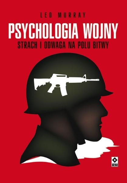 Psychologia wojny. Strach i odwaga na polu bitwy