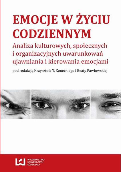 Emocje w życiu codziennym. Analiza kulturowych, społecznych i organizacyjnych uwarunkowań ujawniania i kierowania emocjami
