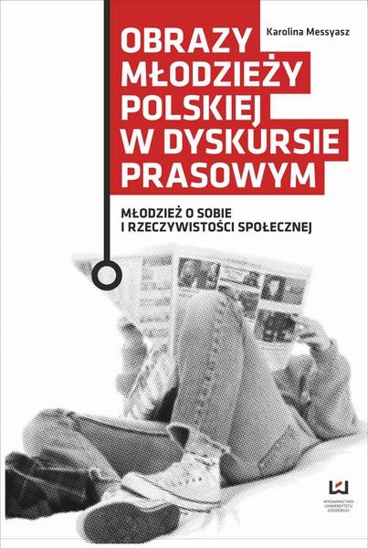 Obrazy młodzieży polskiej w dyskursie prasowym. Młodzież o sobie i rzeczywistości społecznej