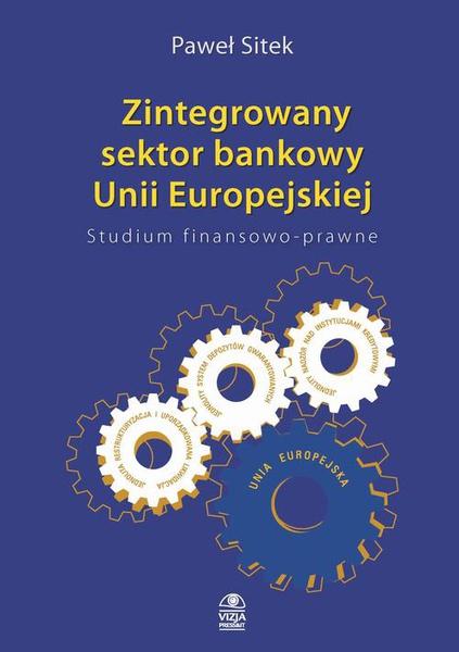 Zintegrowany sektor bankowy Unii Europejskiej Studium finansowo-prawne